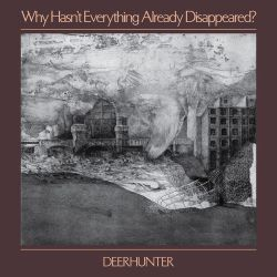 Deerhunter - Why Hasn't Everything Already Disappeared? [iTunes Plus AAC M4A]