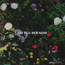 Tom Odell - Go Tell Her Now (Acoustic) - Single [iTunes Plus AAC M4A]