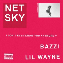 Netsky - I Don't Even Know You Anymore (feat. Bazzi & Lil Wayne) - Single [iTunes Plus AAC M4A]