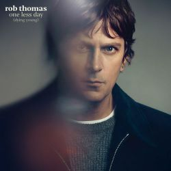 Rob Thomas - One Less Day (Dying Young) - Pre-Single [iTunes Plus AAC M4A]